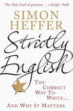 Strictly English : The correct way to write ... and why it matters - Simon Heffer