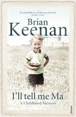 I'll Tell Me Ma : A Childhood Memoir - Brian Keenan