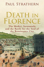 Death in Florence : the Medici, Savonarola and the Battle for the Soul of the Renaissance City - Paul Strathern