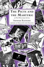 The Picts and the Martyrs : Or Not Welcome at All - Arthur Ransome