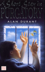 A Short Stay In Purgatory - Alan Durant