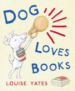 Dog Loves Books - Louise Yates