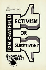 Summer of Unrest : Activism or Slacktivism?: The Future of Digital Politics - Tom Chatfield