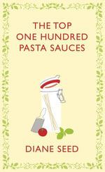 The Top One Hundred Pasta Sauces : Authentic Recipes from Italy - Diane Seed
