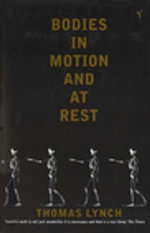 Bodies In Motion and At Rest - Thomas Lynch
