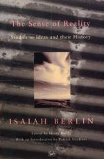 The Sense Of Reality : Studies in Ideas and their History - Isaiah Berlin