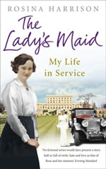 The Lady's Maid : My Life in Service - Rosina Harrison