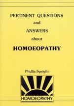 Pertinent Questions And Answers About Homoeopathy - Phyllis Speight