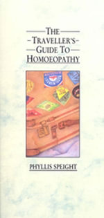 The Traveller's Guide To Homoeopathy - Phyllis Speight