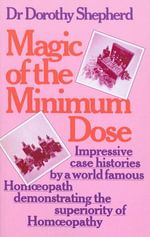 Magic Of The Minimum Dose : Impressive case histories by a world famous Homoeopath demonstrating the superiority of Homoeopathy - Dorothy Shepherd