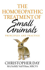 The Homoeopathic Treatment Of Small Animals : Principles and Practice - Christopher E Day