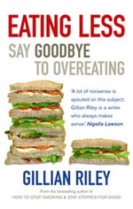 Eating Less : Say Goodbye to Overeating - Gillian Riley