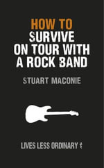 How to Survive on Tour with a Rock Band : Lives Less Ordinary - Stuart Maconie
