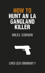 How to Hunt an LA Gangland Killer : Lives Less Ordinary - Miles Corwin