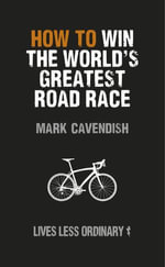 How to Win the World's Greatest Road Race : Lives Less Ordinary - Mark Cavendish