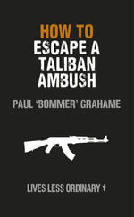 How to Escape a Taliban Ambush : Lives Less Ordinary - Damien Lewis Grahame