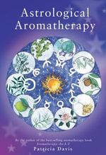Astrological Aromatherapy - Patricia Davis