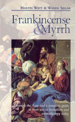 Frankincense & Myrrh : Through the Ages, and a complete guide to their use in herbalism and aromatherapy today - Martin Watt