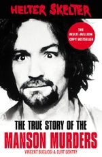 Helter Skelter : The True Story of the Manson Murders - Curt Gentry