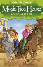 Magic Tree House 10 : A Wild West Ride - Mary Pope Osborne