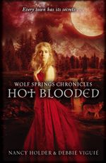Wolf Springs Chronicles : Hot Blooded: Book 2 - Nancy Holder
