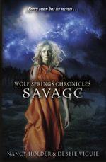 Wolf Springs Chronicles : Savage: Book 3 - Nancy Holder