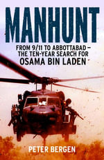 Manhunt : From 9/11 to Abbottabad - the Ten-Year Search for Osama bin Laden - Peter Bergen