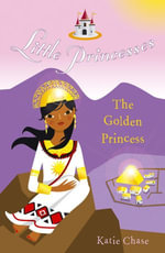 Little Princesses : The Golden Princess - Katie Chase