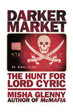 DarkerMarket : The Hunt for Lord Cyric - Misha Glenny