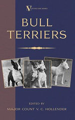 Bull Terriers (a Vintage Dog Books Breed Classic - Bull Terrier) - Major V. C. Hollender