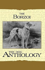 Borzoi : The Russian Wolfhound - A Dog Anthology (a Vintage Dog Books Breed Classic) - Various
