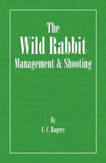 The Wild Rabbit - Management and Shooting - C. Rogers