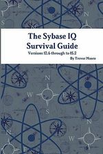 The Sybase IQ Survival Guide - Trevor Moore