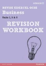 Revise Edexcel GCSE Business Revision Workbook : Units 1, 3 & 5 - Rob Jones