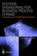 Systems Engineering for Business Process Change : Collected Papers from the EPSRC Research Programme