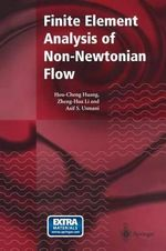 Finite Element Analysis of Non-Newtonian Flow : Theory and Software - Hou-Cheng Huang