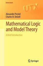 Mathematical Logic and Model Theory : A Brief Introduction - Alexander Prestel