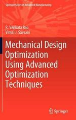 Mechanical Design Optimization Using Advanced Optimization Techniques : Springer Series in Advanced Manufacturing - R. Venkata Rao