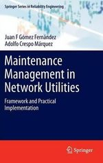 Maintenance Management in Network Utilities : Framework and Practical Implementation - Juan F. Gomez Fernandez