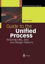 Guide to the Unified Process Featuring UML, Java and Design Patterns - John Hunt