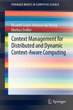 Context Management for Distributed and Dynamic Context-Aware Computing - Ricardo Couto Antunes da Rocha