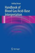 Handbook of Blood Gas/Acid-Base Interpretation : An Encyclopedia of Principles and Practice - Ashfaq Hasan