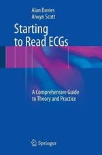 Starting to Read ECGs : A Comprehensive Guide to Theory and Practice - Alwyn Scott