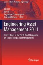 Engineering Asset Management 2011 : Proceedings of the Sixth World Congress on Engineering Asset Management