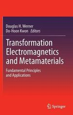 Transformation Electromagnetics and Metamaterials : Fundamental Principles and Applications