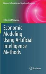 Economic Modeling Using Artificial Intelligence Methods : Models, Methods and Applications - Tshilidzi Marwala