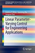 Linear Parameter-varying Control for Engineering Applications - Andrew P. White
