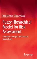 Fuzzy Hierarchical Model for Risk Assessment : Principles, Concepts, and Practical Applications - Hing Kai Chan