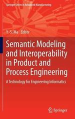 Semantic Modeling and Interoperability in Product and Process Engineering - Yongsheng Ma