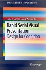 Rapid Serial Visual Presentation : Design for Cognition - Robert Spence